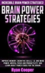 Brain Power Strategies: Incredible Brain Power Strategies! - Improve Memory, Cognitive Skills, I.Q. And Mind Power, Mental Focus And Productivity, And ... Brain Diet, Success Secrets, Thinking Fast)