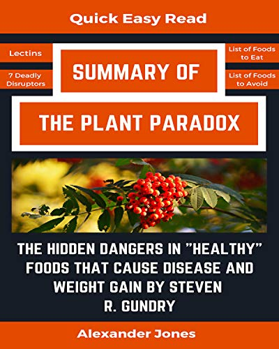 """Summary Of The Plant Paradox: The Hidden Dangers in """"Healthy"""" Foods That Cause Disease and Weight Gain by Dr. Steven Gundry by [Jones, Alexander]"""