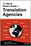 The Savvy Client's Guide to Translation Agencies: How to find the right translation agency the first time