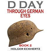 D Day Through German Eyes Book 2: More Hidden Stories from June 6th 1944 | Holger Eckhertz