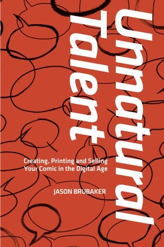 Unnatural Talent: Creating, Printing and Selling Your Comic in the Digital Age