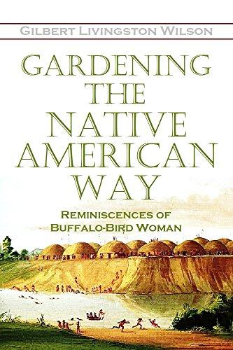 Gardening the Native American Way: Reminiscences of Buffalo-Bird Woman (1917) by Gilbert Livingston Wilson