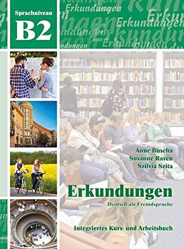 Erkundungen Deutsch als Fremdsprache B2: Integriertes Kurs- und Arbeitsbuch