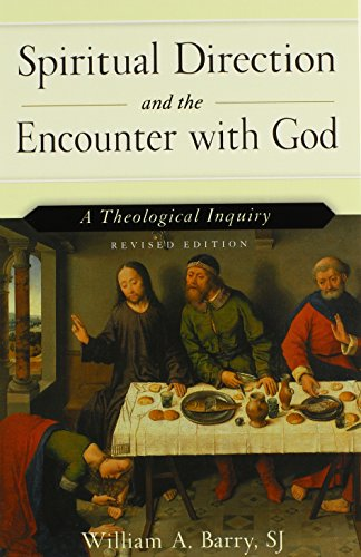 Spiritual Direction and the Encounter with God: A Theological Inquiry (Revised Edition) (William Barry A)