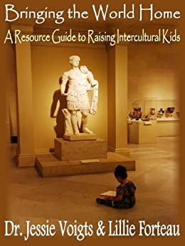 Bringing the World Home: A Resource Guide to Raising Intercultural Kids by [Forteau, Lillie, Voigts, Jessie]