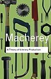 Theory of Literary Production, Pierre Macherey, 0415378494