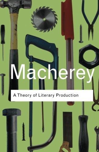 A theory of literary production (Routledge Classics) (Volume 119)