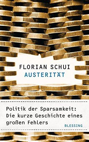 Austerität: Politik der Sparsamkeit: Die kurze Geschichte eines großen Fehlers