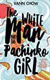 The White Man and the Pachinko Girl: A Novel (Tokyo Faces Trilogy) (Volume 1)