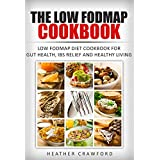 The Low FODMAP Cookbook: Low FODMAP Diet Cookbook for Gut Health, IBS Relief and Healthy Living (Abdominal Health 8)