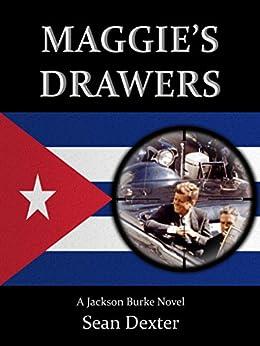 maggie s drawers the jfk assassination a jackson burke
