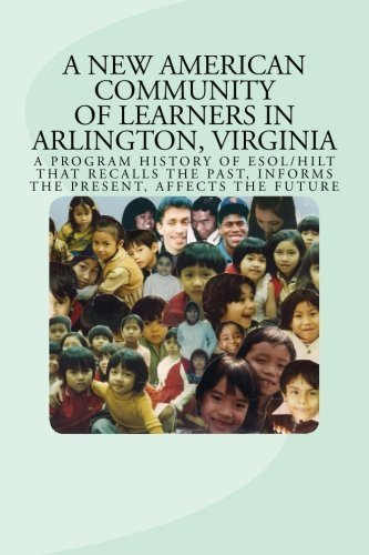 A New American Community of Learners in Arlington, Virginia: A Program History of ESOL/HILT That Recalls the Past, Informs the Present, Affects the Future by Etta Johnson - Arlington Virginia Mall