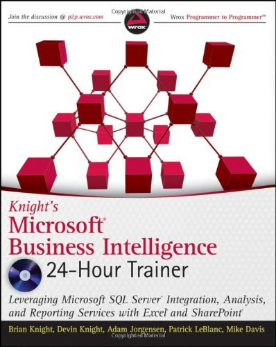 Knight's Microsoft Business Intelligence 24-Hour Trainer: Leveraging Microsoft SQL Server Integration, Analysis, and Reporting Services with Excel and SharePoint (Wrox Programmer to Programmer) by Brian Knight (24-Sep-2010) Paperback