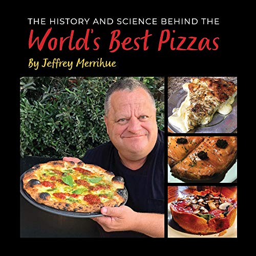 The History and Science Behind the World's Best Pizzas (The History & Science Behind the World's Favorite Foods) by Jeffrey Merrihue