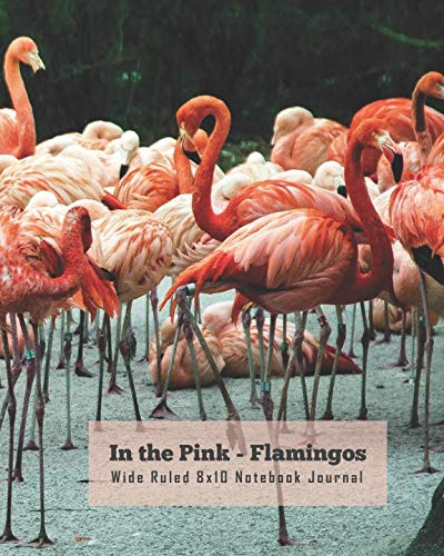 In the Pink - Flamingos Wide Ruled 8x10 Notebook Journal