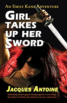 Girl Takes Up Her Sword (An Emily Kane Adventure Book 3) by [Antoine, Jacques]