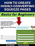 How to Create Highly-Converting Squeeze Pages: Basics for Beginners (Business Basics for Beginners Book 47)