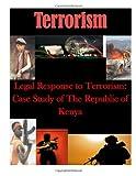 Legal Response to Terrorism: Case Study of the Republic of Kenya, Naval Postgraduate Naval Postgraduate School, 1499743777