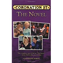 """Coronation Street the Novel: The Epic Novel of Life in """"The Street"""" from 1960 to the Present Day"""