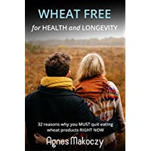 Wheat Free For Health And Longevity: 32 reasons why you MUST quit eating wheat products RIGHT NOW