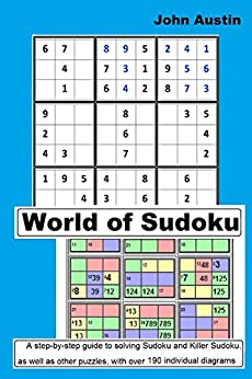 World of Sudoku: A step-by-step guide to solving Sudoku and Killer Sudoku as well as other puzzles, with over 190 individual diagrams (English Edition) de [Austin, John]