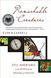 by Dr. Sean B. Carroll Remarkable Creatures: Epic Adventures in the Search for the Origins of Species [Bargain Price](text only)[Paperback]2009