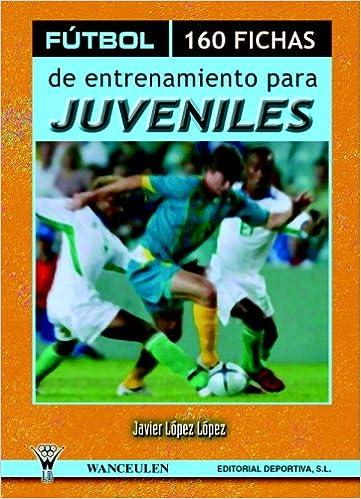 Futbol. 160 fichas de entrenamiento para juveniles: Amazon.es: Javier Lopez: Libros