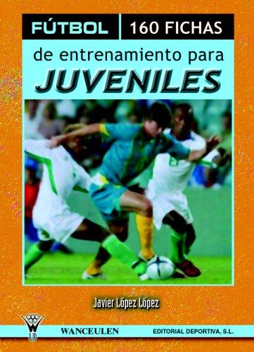 Fútbol: 160 Fichas De Entrenamiento Para Juveniles (Spanish Edition)