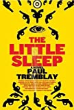 The Little Sleep: A Novel by Paul Tremblay front cover