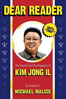 Dear Reader: The Unauthorized Autobiography of Kim Jong Il by [Malice, Michael]