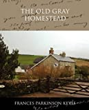 The Old Gray Homestead, Frances Parkinson Keyes, 1438520379