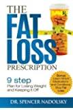 The Fat Loss Prescription:: The Nine-Step Plan to Losing Weight and Keeping It Off