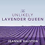 The Unlikely Lavender Queen: A Memoir of Unexpected Blossoming | Jeannie Ralston