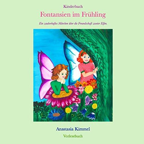Kinderbuch Fontansien im Frühling: Ein zauberhaftes Märchen über die Freundschaft zweier Elfen. Vorlesebuch, Fontansien Kinderbücher