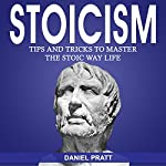 Stoicism: Tips and Tricks to Master the Stoic Way of Life | Daniel Pratt