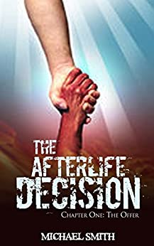 The Afterlife Decision: Chapter One: The Offer by [Smith, Michael]
