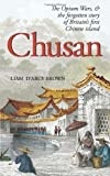 Chusan: The Opium Wars, and the Forgotten Story of Britain's First Chinese Island by D'Arcy-Brown, Liam 1st (first) Edition (2012)