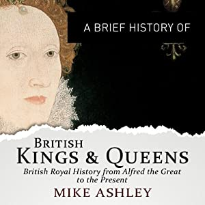 A Brief History of British Kings and Queens Audiobook