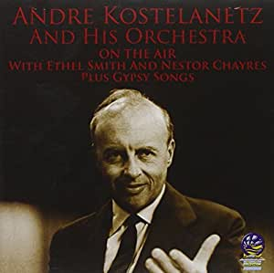 On The Air With Andre Kostelanetz / Gypsy Songs