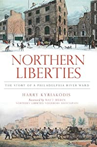 Northern Liberties:: The Story of a Philadelphia River Ward (Brief History)