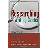 Researching the Writing Center: Towards an Evidence-Based Practice, Revised Edition