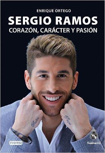 Sergio Ramos: corazón, carácter y pasión Biografías Real Madrid: Amazon.es: Ortego Rey, Enrique: Libros