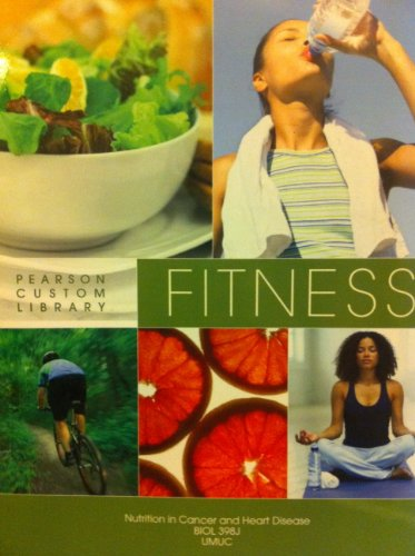 Pearson Custom Library Fitness (Nutrition in Cancer and Heart Disease BIOL 398J UMUC)