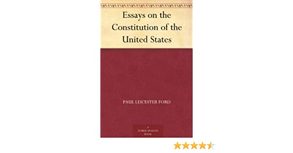 amazon com essays on the constitution of the united states ebook  amazon com essays on the constitution of the united states ebook paul leicester ford kindle store