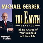 The E-Myth Seminar: Taking Charge of Your Business and Your Life | Michael E. Gerber