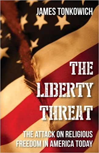 Book The Liberty Threat: The Attack on Religious Freedom in America Today by James Tonkowich (2014-07-28)