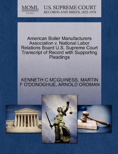 American Boiler Manufacturers Association v. National Labor Relations Board U.S. Supreme Court Transcript of Record with Supporting Pleadings