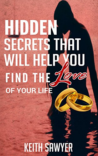 FIND LOVE-HIDDEN SECRETS THAT WILL HELP YOU FIND THE LOVE OF YOUR LIFE