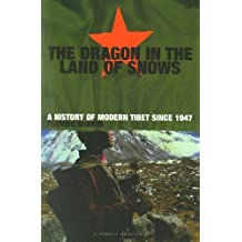 Dragon In The Land Of Snows: The History of Modern Tibet since 1947 (A Pimlico original)