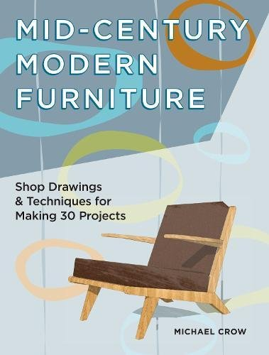 Mid-Century Modern Furniture: Shop Drawings & Techniques for Making 29 (Furniture Painting Techniques)